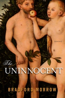 The Uninnocent: Stories - Morrow, Bradford