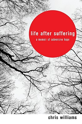 Life After Suffering: A Memoir of Subversive Hope - Williams, Chris, Dr., and Ballmer, Benji (Foreword by)