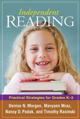 Independent Reading: Practical Strategies for Grades K-3 - Morgan, Denise N, and Mraz, Maryann, PhD, and Padak, Nancy, Ed.D