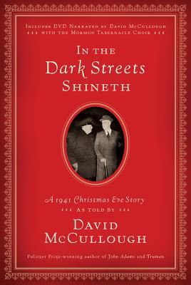 In the Dark Streets Shineth: A 1941 Christmas Eve Story - McCullough, David