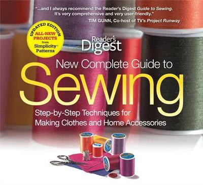 New Complete Guide to Sewing: Step-By-Step Techniques for Making Clothes and Home Accessories - Reader's Digest (Creator)