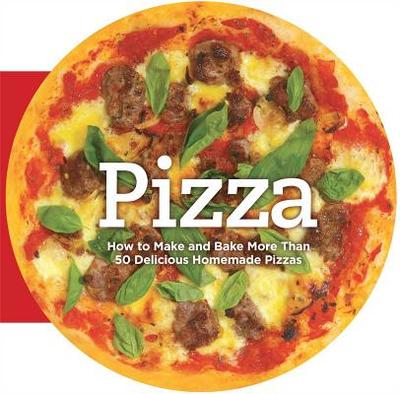 Pizza: How to Make and Bake More Than 50 Delicious Homemade Pizzas - Bardi, Carla