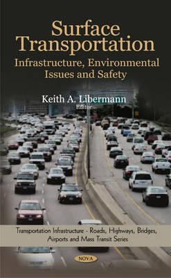 Surface Transportation: Infrastructure, Environmental Issues and Safety - Libermann, Keith A. (Editor)