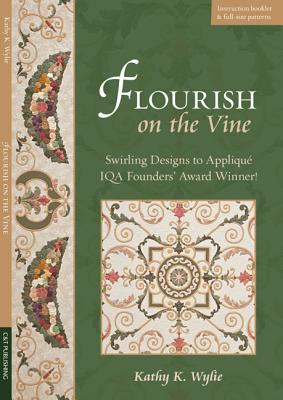 Flourish on the Vine: Swirling Designs to Applique Iqa Founders Award Winner! - Wylie, Kathy