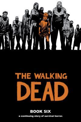 The Walking Dead, Book Six - Kirkman, Robert, and Grace, Sina (Editor), and Adlard, Charlie (Illustrator)