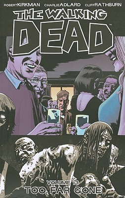 The Walking Dead: Too Far Gone Volume 13 - Adlard, Charlie (Artist), and Rathburn, Cliff (Artist), and Kirkman, Robert