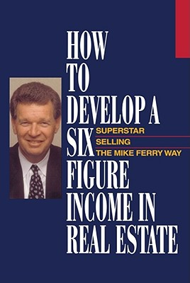 How to Develop a Six-Figure Income in Real Estate - Ferry, Mike