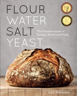 Flour Water Salt Yeast: The Fundamentals of Artisan Bread and Pizza - Forkish, Ken, and Weiner, Alan (Photographer)