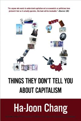23 Things They Don't Tell You about Capitalism - Chang, Ha-Joon