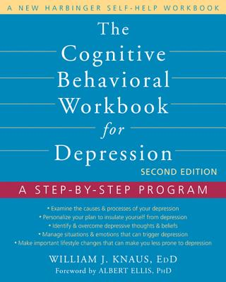 The Cognitive Behavioral Workbook for Depression: A Step-By-Step Program - Knaus, William J, Dr., Edd, and Ellis, Albert, Dr., PhD