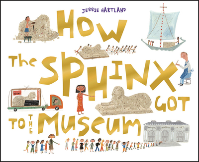 How the Sphinx Got to the Museum - Hartland, Jessie