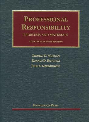 Morgan, Rotunda, and Dzienkowski's Professional Responsibility, Concise 11th - Morgan, Thomas D, and Rotunda, Ronald D, and Dzienkowski, John S