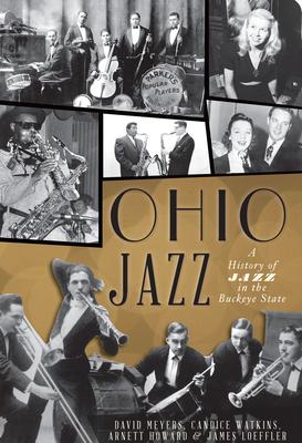 Ohio Jazz: A History of Jazz in the Buckeye State - Meyers, David, and Watkins, Candice, and Howard, Arnett