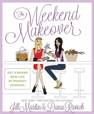 The Weekend Makeover: Get a Brand New Life by Monday Morning - Martin, Jill, and Ravich, Dana