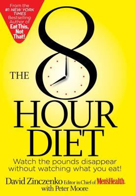The 8-Hour Diet: Watch the Pounds Disappear Without Watching What You Eat! - Zinczenko, David, and Moore, Peter