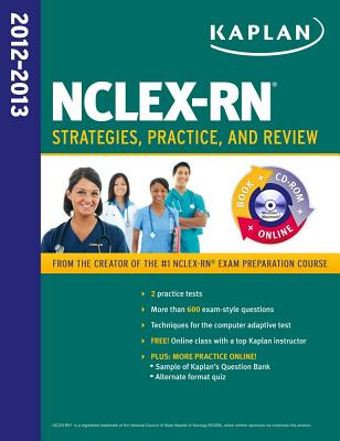 Kaplan NCLEX-RN 2012-2013 Strategies, Practice, and Review - Kaplan, and Irwin, Barbara J, B.S.N., R.N.