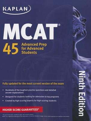 Kaplan MCAT 45: Advanced Prep for Advanced Students - Staff of Kaplan Test Prep and Admissions