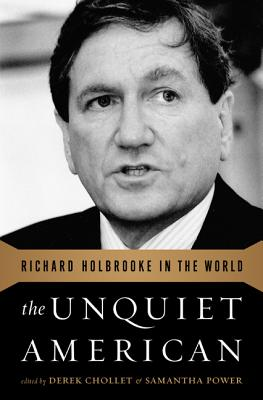 The Unquiet American: Richard Holbrooke in the World - Chollet, Derek (Editor), and Power, Samantha (Editor)