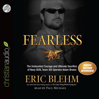 Fearless: The Undaunted Courage and Ultimate Sacrifice of Navy Seal Team Six Operator Adam Brown - Blehm, Eric, and Michael, Paul (Read by)