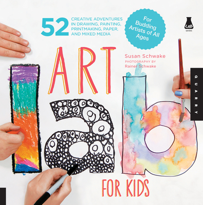 Art Lab for Kids: 52 Creative Adventures in Drawing, Painting, Printmaking, Paper, and Mixed Media-For Budding Artists of All Ages - Schwake, Susan
