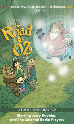 The Road to Oz - Baum, L Frank, and Robbins, Jerry (Read by), and Colonial Radio Players (Read by)