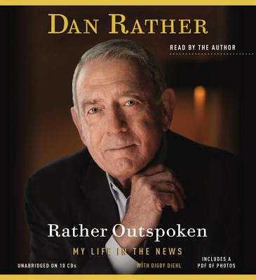 Rather Outspoken: My Life in the News - Rather, Dan (Read by), and Diehl, Digby