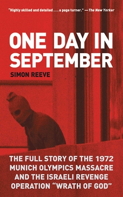 "One Day in September: The Full Story of the 1972 Munich Olympics Massacre and the Israeli Revenge Operation ""Wrath of God"" - Reeve, Simon"