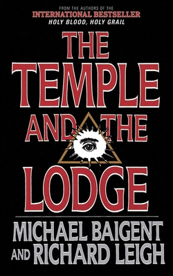 The Temple and the Lodge: The Strange and Fascinating History of the Knights Templar and the Freemasons - Baigent, Michael, and Leigh, Richard, and Eco, Umberto