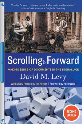 Scrolling Forward: Making Sense of Documents in the Digital Age - Levy, David M