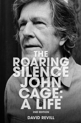 The Roaring Silence: John Cage: A Life - Revill, David
