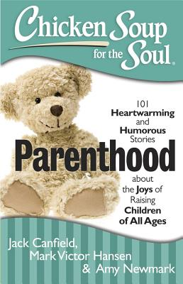 Parenthood: 101 Heartwarming and Humorous Stories about the Joys of Raising Children of All Ages - Canfield, Jack, and Hansen, Mark Victor, and Newmark, Amy