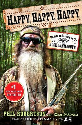Happy, Happy, Happy: My Life and Legacy as the Duck Commander - Robertson, Phil, and Schlabach, Mark