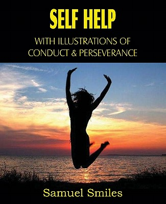 Self Help, with Illustrations of Conduct and Perseverance - Smiles, Samuel