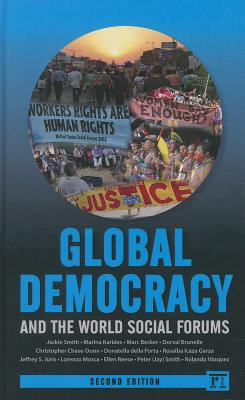 Global Democracy and the World Social Forums - Smith, Jackie, Professor, and Karides, Marina, and Becker, Marc, Pro