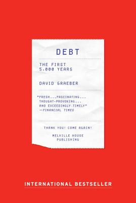 Debt: The First 5,000 Years - Graeber, David