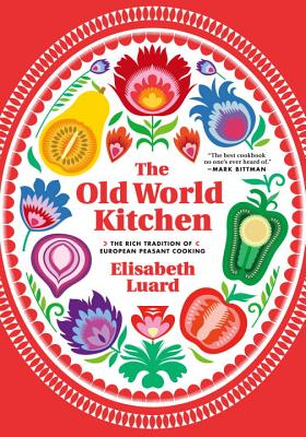 The Old World Kitchen: The Rich Tradition of European Peasant Cooking - Luard, Elisabeth