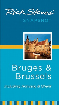 Rick Steves' Snapshot Bruges & Brussels: Including Antwerp & Ghent - Steves, Rick, and Openshaw, Gene