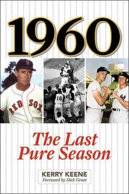 1960: The Last Pure Season - Keene, Kerry, and Groat, Dick (Foreword by)