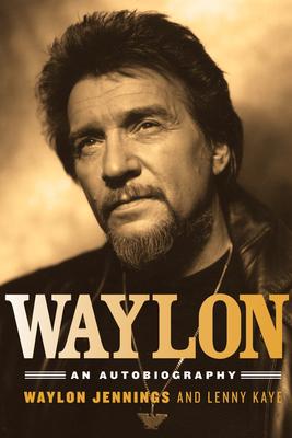 Waylon: An Autobiography - Jennings, Waylon, and Kaye, Lenny