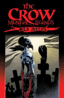 The Crow Midnight Legends Volume 3: Wild Justice -