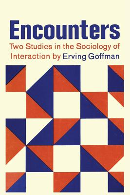 Encounters; Two Studies in the Sociology of Interaction - Goffman, Erving