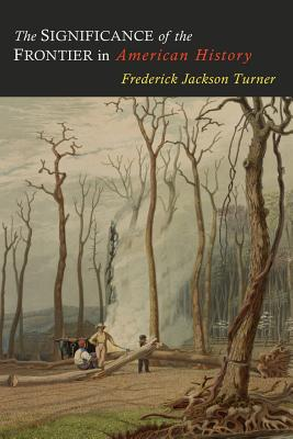 The Significance of the Frontier in American History - Turner, Frederick Jackson