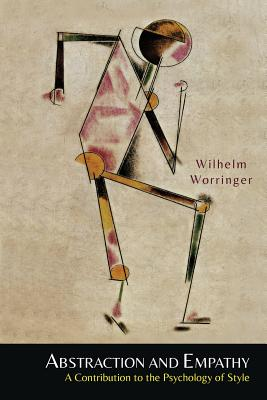 Abstraction and Empathy: A Contribution to the Psychology of Style - Worringer, Wilhelm