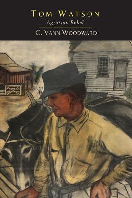 Tom Watson: Agrarian Rebel - Woodward, C Vann