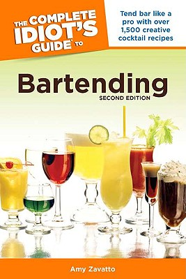 The Complete Idiot's Guide to Bartending, 2nd Edition - Zavatto, Amy