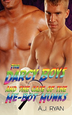The Darcy Boys and the Case of the He-Bot Hunks - Ryan, A J, and Williams, Heather (Editor)