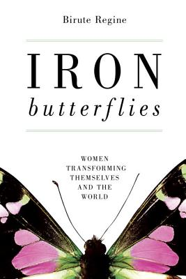 Iron Butterflies: Women Transforming Themselves and the World - Regine, Birute