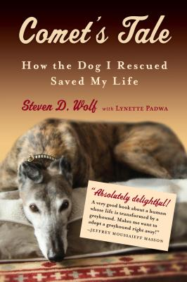Comet's Tale: How the Dog I Rescued Saved My Life - Wolf, Steven, and Padwa, Lynette