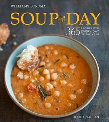 Soup of the Day (Williams-Sonoma): 365 Recipes for Every Day of the Year - McMillian, Kate, and Kunkel, Erin (Photographer)