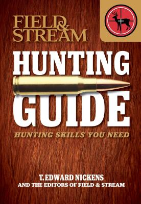 Field & Stream Hunting Guide: Hunting Skills You Need - Nickens, T Edward, and Field & Stream Magazine (Editor)